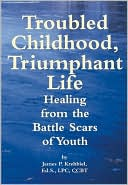 Overcoming Childhood Trauma: Troubled Childhood, Triumphant Life