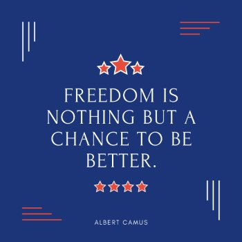 Freedom is nothing but a chance to be better - Albert Camus