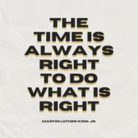 The time is always right to do what is right - Martin Luther King